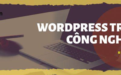 Nền Tảng WordPress Trong Thời Đại Công Nghệ 4.0